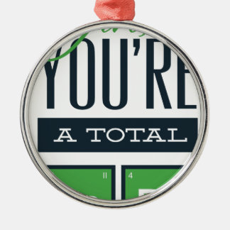 girls you are a total babe, cute funny geek design metal ornament
