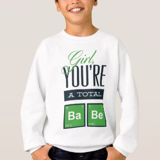 girls you are a total babe, cute funny geek design sweatshirt