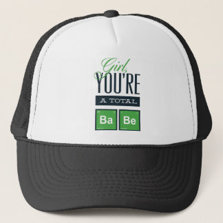 girls you are a total babe, cute funny geek design trucker hat