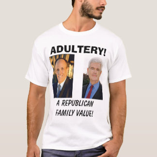 giuliani, A Republican Family Value!, ADULTERY! T-Shirt
