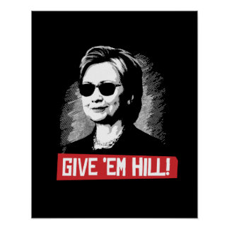 Give 'em Hill -- Presidential Election 2016 - Poster