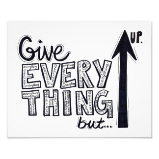 Give Everything But Up Photo Print