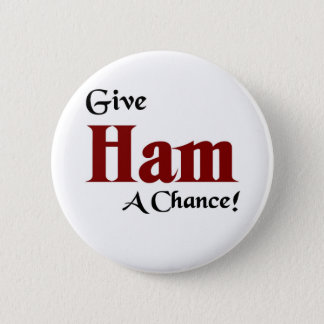 Give Ham a chance 2 Inch Round Button