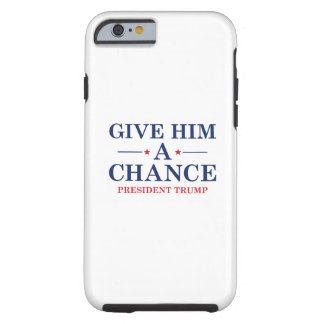 Give Him A Chance Tough iPhone 6 Case