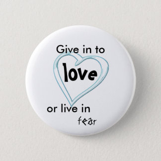 Give in to love 2 inch round button