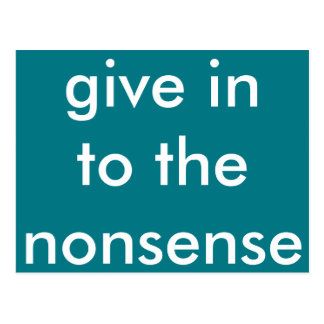 Give In To The Nonsense Postcard