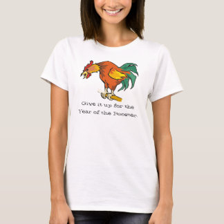 Give it up for the Year of the Rooster T-Shirt