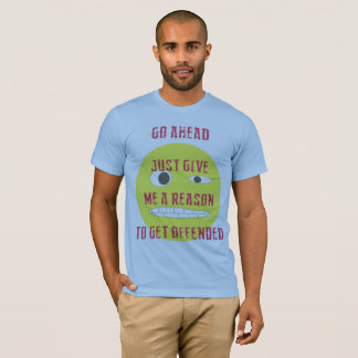 Give Me A Reason To Get Offended T-Shirt