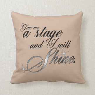 Give Me a Stage and I Will Shine Throw Pillow