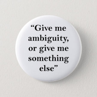 Give Me Ambiguity or Give Me Something Else 2 Inch Round Button