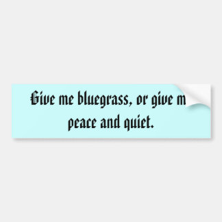 Give Me Bluegrass, Or.... Bumper Sticker