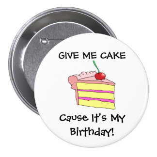 Give Me Cake Cause It's My Birthday! 3 Inch Round Button