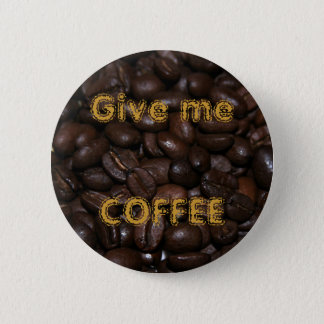 Give me COFFEE 2 Inch Round Button