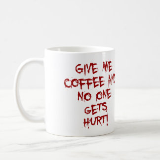 GIVE ME COFFEE AND NO ONE GETS HURT BLOOD SPLATTER COFFEE MUG