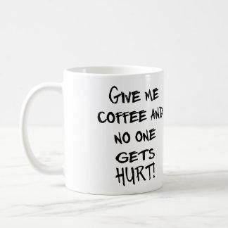 GIVE ME COFFEE AND NO ONE GETS HURT! CUSTOMIZABLE! COFFEE MUG