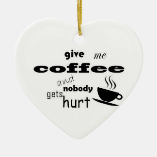 Give me coffee and nobody gets hurt ceramic ornament