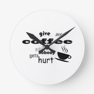 Give me coffee and nobody gets hurt clocks