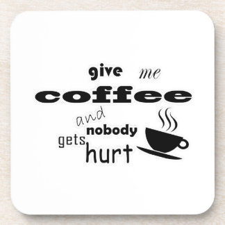 Give me coffee and nobody gets hurt coaster