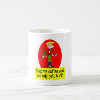 Give me coffee and nobody gets hurt! coffee mug