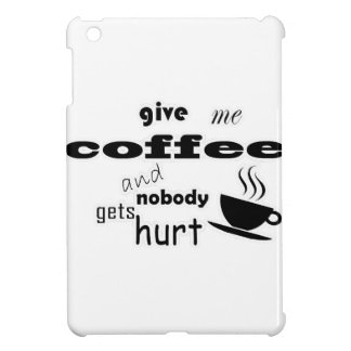 Give me coffee and nobody gets hurt iPad mini cover