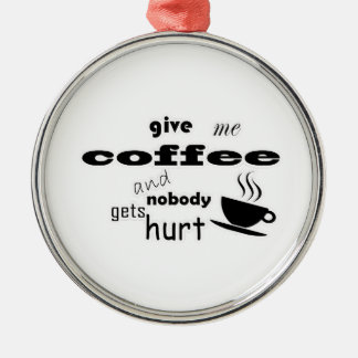 Give me coffee and nobody gets hurt Silver-Colored round ornament