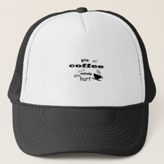 Give me coffee and nobody gets hurt trucker hat