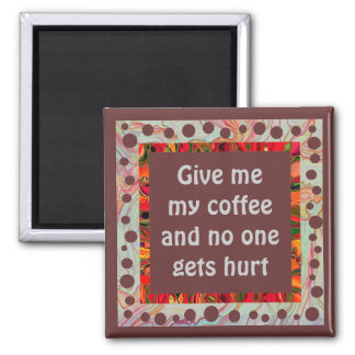give me coffee humor magnet