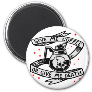 Give Me Coffee Or Give Me Death 2 Inch Round Magnet