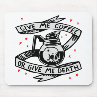 Give Me Coffee Or Give Me Death Mouse Pad