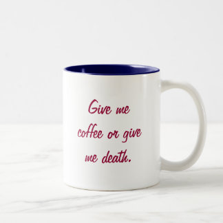 Give me coffee or give me death. Two-Tone coffee mug