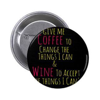 Give me Coffee to Change the Things I Can  Wine to 2 Inch Round Button
