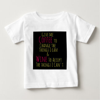 Give me Coffee to Change the Things I Can  Wine to Baby T-Shirt