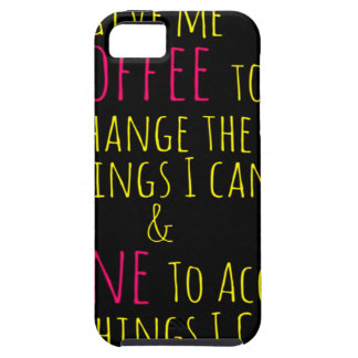 Give me Coffee to Change the Things I Can  Wine to iPhone 5 Cover
