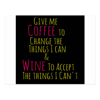 Give me Coffee to Change the Things I Can  Wine to Postcard