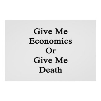 Give Me Economics Or Give Me Death Poster