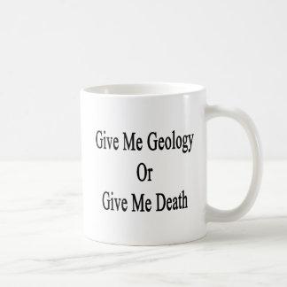 Give Me Geology Or Give Me Death Coffee Mug