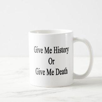 Give Me History Or Give Me Death Coffee Mug