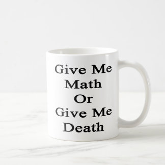 Give Me Math Or Give Me Death Coffee Mug