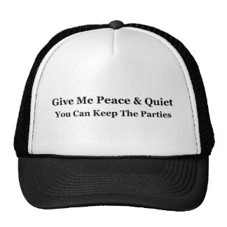 Give Me Peace & Quiet You Can Keep The Parties Trucker Hat