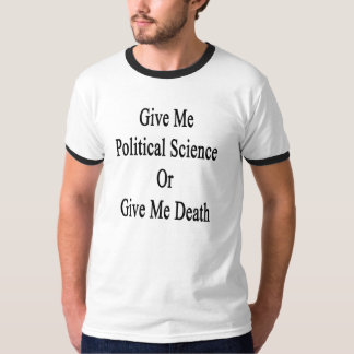 Give Me Political Science Or Give Me Death T-Shirt