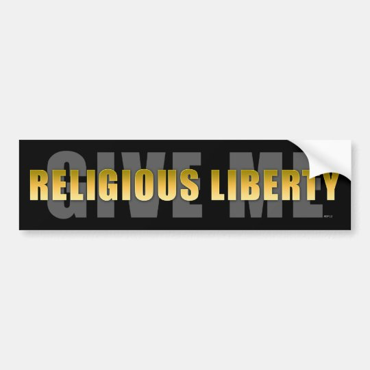 Give Me Religious Liberty Bumper Sticker