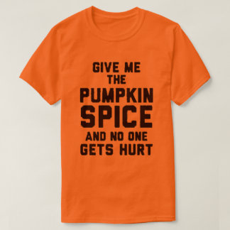 Give Me The Pumpkin Spice T-Shirt