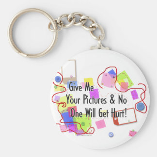 Give Me Your Pictures And No One Gets Hurt Keychain