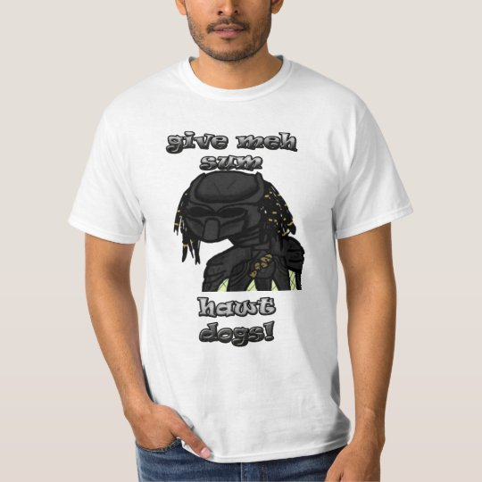 Give Meh Sum Hawt Dogs! - T-Shirt