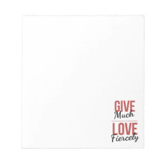 Give Much, Love Fiercely Notepad
