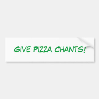 Give Pizza Chants! Bumper Sticker
