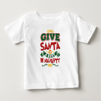 Give Santa A Rest...Be Naughty! Christmas Baby T-Shirt
