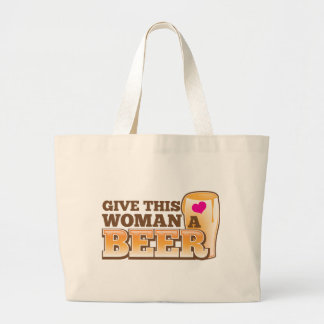 Give this WOMAN a beer! Large Tote Bag