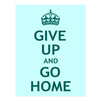 Give Up and Go Home Postcard
