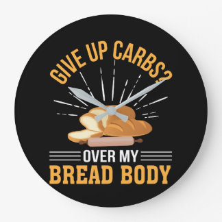 Give Up Carb Over Bread Body Bread Lover Large Clock